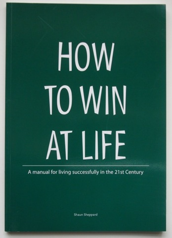 Image for How to Win at Life. A manual for living successfully in the 21st Century and beyond.