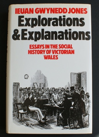 Image for Explorations & Explanations. Essays in the social history of Victorian Wales