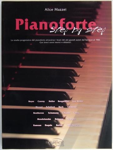 Pianoforte Step by Step. Lo studio progressivo del pianoforte attraverso I brani dei piu grandi autori dal barocco al '900. Con brevi cenni teotici e didattici.
