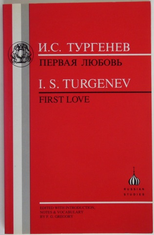 "Image for ""First Love. Edited with introduction, notes & vocabulary by F. G. Gregory"""