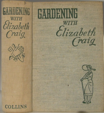 Image for Gardening with Elizabeth Craig. A complete guide to all aspects of gardening in war-time. Fully illustrated with photographs and drawings in black and white.