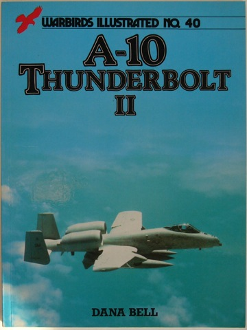 Image for A-10 Thunderbolt II. Warbirds Illustrated No.40