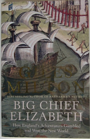 Image for Big Chief Elizabeth. How England's Adventurers Gambled and Won rge New World
