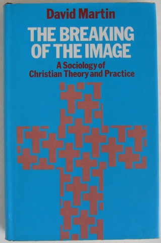 Image for The Breaking of the Image. A Sociology of Christian Theory and Practice.