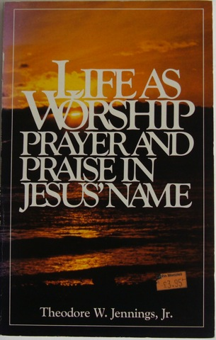 Image for Life As Worship. Prayer and Praise in Jesus' Name