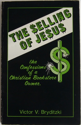 Image for The Selling of Jesus. The Confessions of a Christian Bookstore Owner