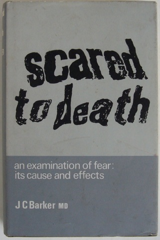 Image for Scared to Death. A examination of fear: its causes and effects.