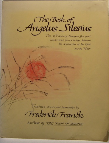 Image for The Book of Angelus Silesius. The 17th Century European Zen poet whose verses form a bridge between the mysticism of the East and the West.