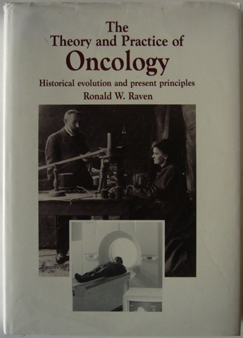 Image for The Theory and Practice of Oncology. Historical evolution and present principles.