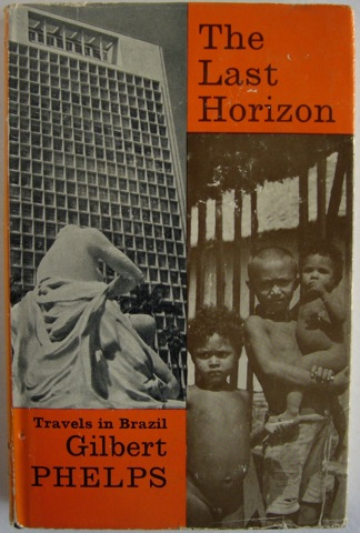 Image for The Last Horizon. Travels in Brazil