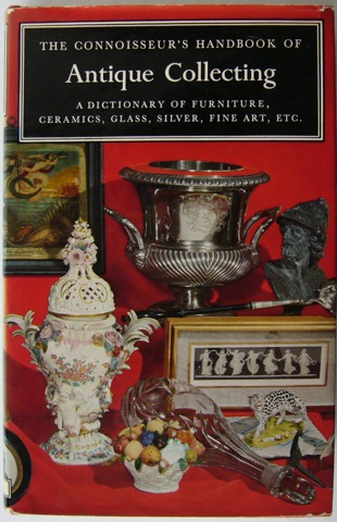 "Image for ""The Connoisseur's Handbook of Antique Collecting: A Dictionary of Furniture, Siver, Ceramics, Glass , Fine Art, etc."""