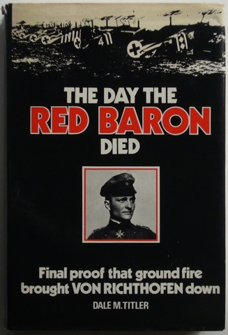 Image for The Day The Red Baron Died. Final proof that ground fire brought Von Richhofen down