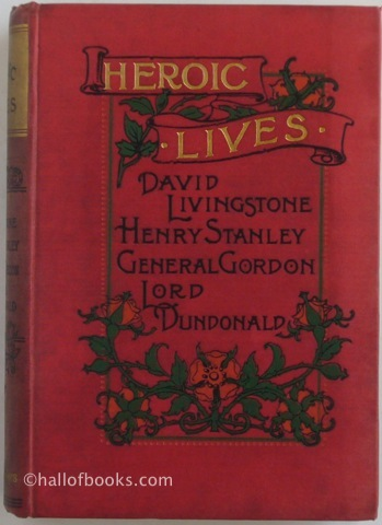 Image for Heroic Lives: David Livingstone, Henry Stanley, General Gordon, Lord Dundonald.