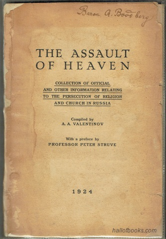 Image for The Assault of Heaven: The Black Book containing official and other information illustrating the struggle against all religion carried by the Communist (Soviet) Government in Russia.