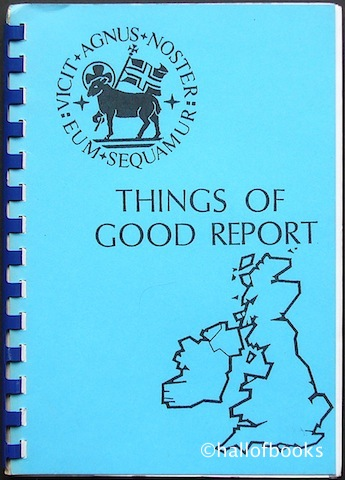Image for Things Of Good Report: Short histories, compiled by the Moravian Women's Auxiliary, of some congregations and societies of the British Province of the Moravian Church