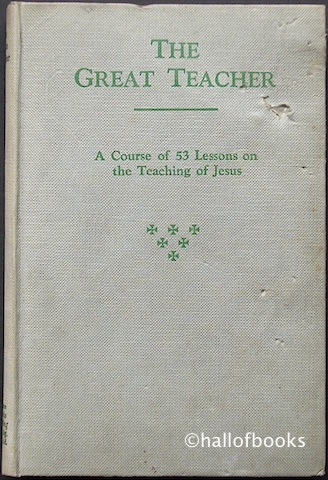 Image for The Great Teacher: A Course Of 53 Lessons On The Teaching Of Jesus