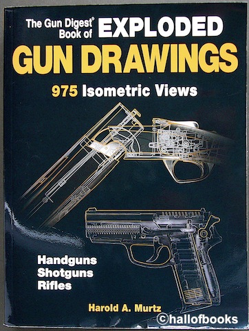"Image for ""The Gun Digest Book of Exploded Gun Drawings: 975 Isometric Views - Handguns, Shotguns, Rifles"""