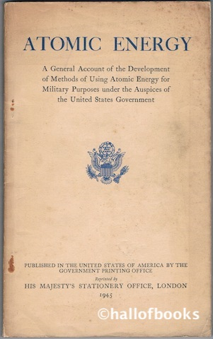 Image for Atomic Energy: A General Account of the Development of Methods of Using Atomic Energy for Military Purposes under the Auspices of the United States Government 1940-1945