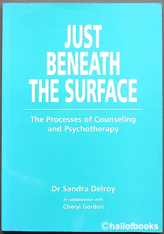 Image for Just Beneath The Surface: The Processes of Counseling and Psychotherapy