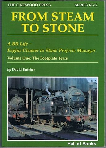 Image for From Steam To Stone: A BR Life - Engine Cleaner to Stone Projects Manager. Volume One: The Footplate Years (Signed)