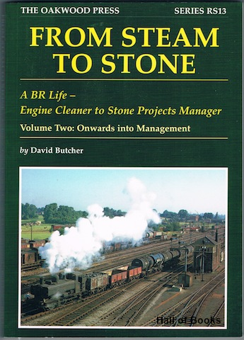 Image for From Steam To Stone: A BR Life - Engine Cleaner to Stone Projects Manager. Volume Two: Onwards Into Management (Signed)