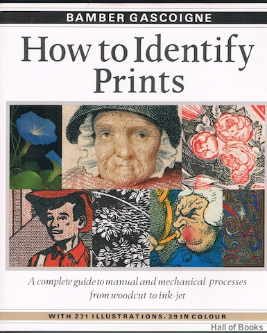 Image for How To Identify Prints: A Complete Guide To Manual And Mechanical Proceses From Woodcut To Ink Jet
