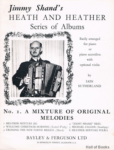 Image for Jimmy Shand's Heath and Heather Series of Albums: Easily arranged for Piano or Piano Accordion with optional Violin by Iain Sutherland. No. 1: A Mixture Of Original Melodies