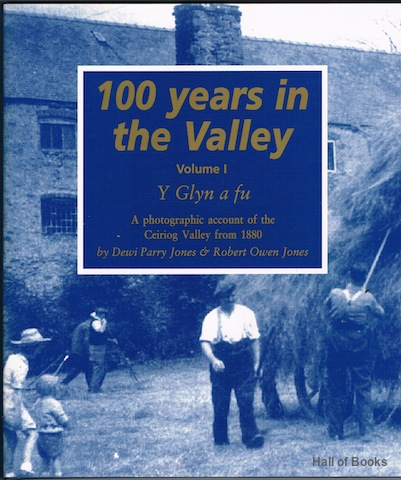 Image for 100 Years In The Valley Volume 1. Y Glyn a fu: A photographic account of the Ceiriog Valley from 1880