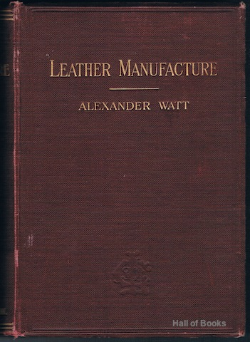"Image for ""Leather Manufacture: A Practical Handbook Of Tanning, Currying, And Chrome Leather Dressing"""