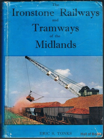 Image for The Ironstone Railways And Tramways Of The Midlands