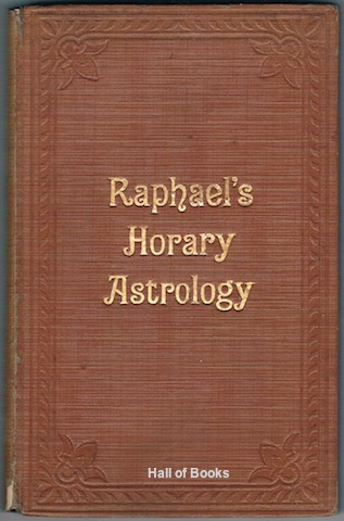 Image for Raphael's Horary Astrology: By Which Every Question Relating To The Future May Be Answered