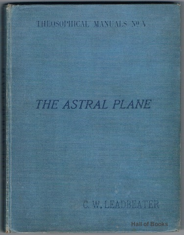 "Image for ""The Astral Plane: Its Scenery, Inhabitants, And Phenomena (Theosophical Manuals, No.V)"""