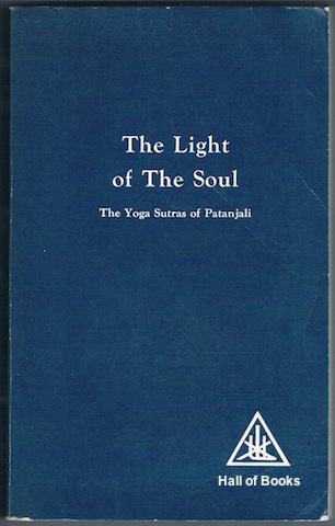 Image for The Light Of The Soul: Its Science And Effect. A Paraphrase Of The Yoga Sutras Of Patanjali
