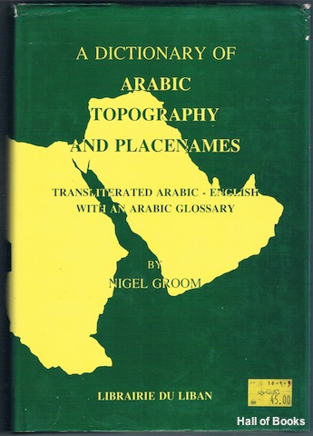 Image for A Dictionary Of Arabic Topography And Placenames: Transliterated Arabic-English With An Arabic Glossary Of Topographical Words And Placenames