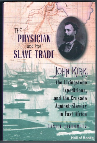"Image for ""The Physician And The Slave Trade: John Kirk, The Livingstone Expeditions, And The Crusade Against Slavery In East Africa"""