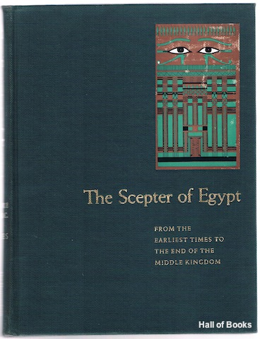 Image for The Scepter Of Egypt: A Background For The Study Of The Egyptian Antiquities In The Metropolitan Museum Of Art. Part I: From The Earliest Times To The End Of The Middle Kingdom