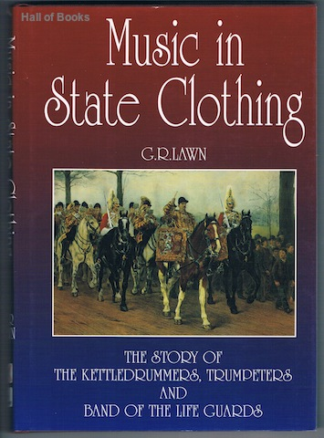 "Image for ""Music In State Clothing: The Story Of The Kettledrummers, Trumpeters and Band Of The Lifeguards"""