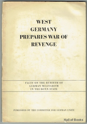 Image for West Germany Prepares War Of Revenge: Facts On The Rebirth Of German Militarism In The Bonn State