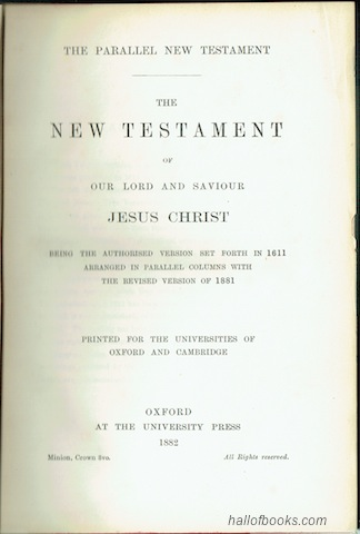 "Image for ""The Parallel New Testament: The New Testament Of Our Lord And Saviour Jesus Christ, Being The Authorised Version Set Forth In 1611 Arranged In Parallel Columns With The Revised Version Of 1881"""
