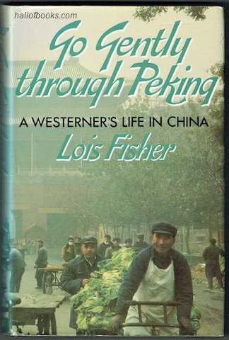 Image for Go Gently Through Peking: A Westerner's Life In China