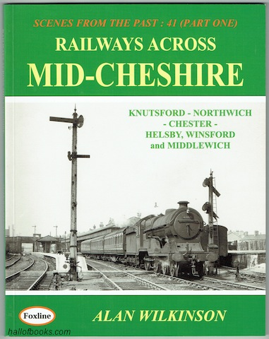"Image for ""Railways Across Mid-Cheshire: Knutsford, Northwich, Chester, Helsby, Winsford and Middlewich. Scenes From The Past: 41 (Part One)"""