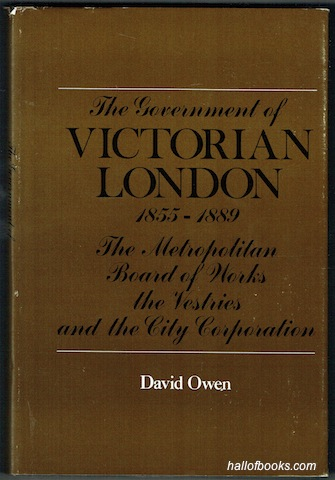 "Image for ""The Government Of Victorian London 1855-1889: The Metropolitan Board Of Works, the Vestries, and the City Corporations"""