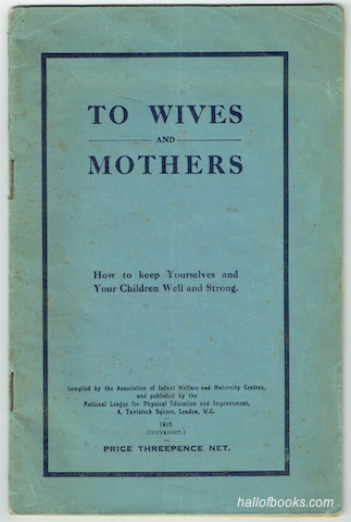Image for To Wives And Mothers: How To Keep Yourselves And Your Children Well And Strong