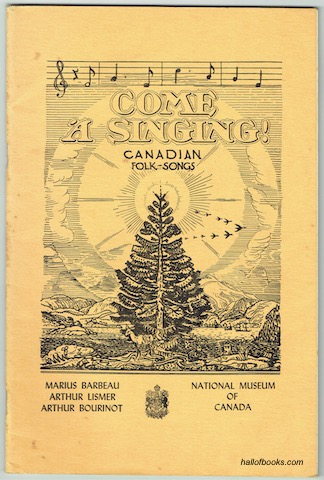 Image for Come A Singing! Canadian Folk Songs. National Museum Of Canada Bulletin No. 107 (Anthropological Series No. 26).