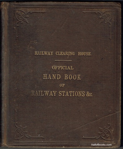 Image for Hand-Book Of Stations Including Junctions, Sidings, Collieries, Works, &c., On The Railways In The United Kingdom, Showing The Station Accommodation, Crane Power, County, Company, And Position. Includes an Appendix To The Hand-Book Of Stations