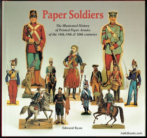 Image for Paper Soldiers: The Illustrated History of Printed Paper Armies of the 18th, 19th & 20th centuries (Signed, Limited Edition)