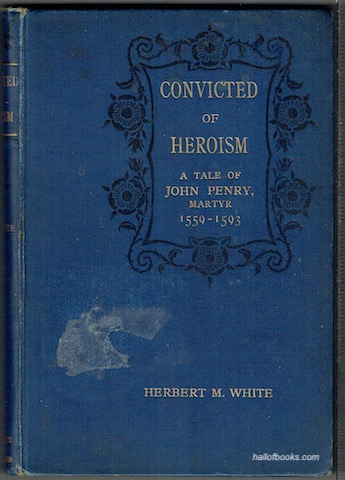 Image for Convicted Of Heroism: A Tale Of John Perry, Martyr, 1550-1593