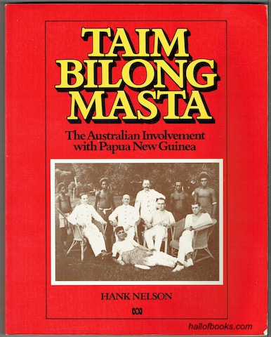 Image for Taim Bilong Masta: The Australian Involvement With Papua New Guinea