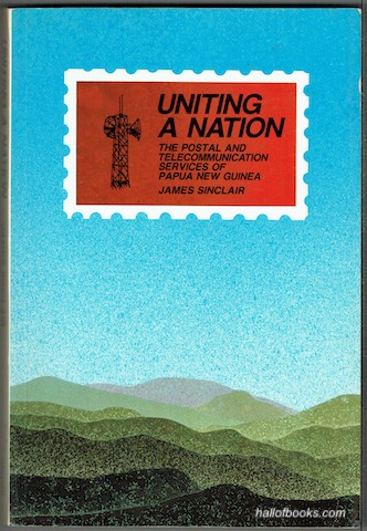Image for Uniting A Nation: The Postal And Telecommunication Services Of Papua New Guinea