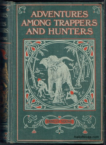 Image for Adventures Among Trappers & Hunters: Romantic Incidents & Perils Amongst Animals Big & Small In All Parts Of The World